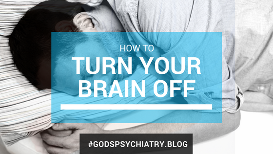 how to turn your brain off